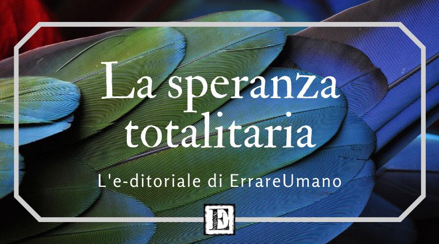 Editoriale_La-speranza-totalitaria