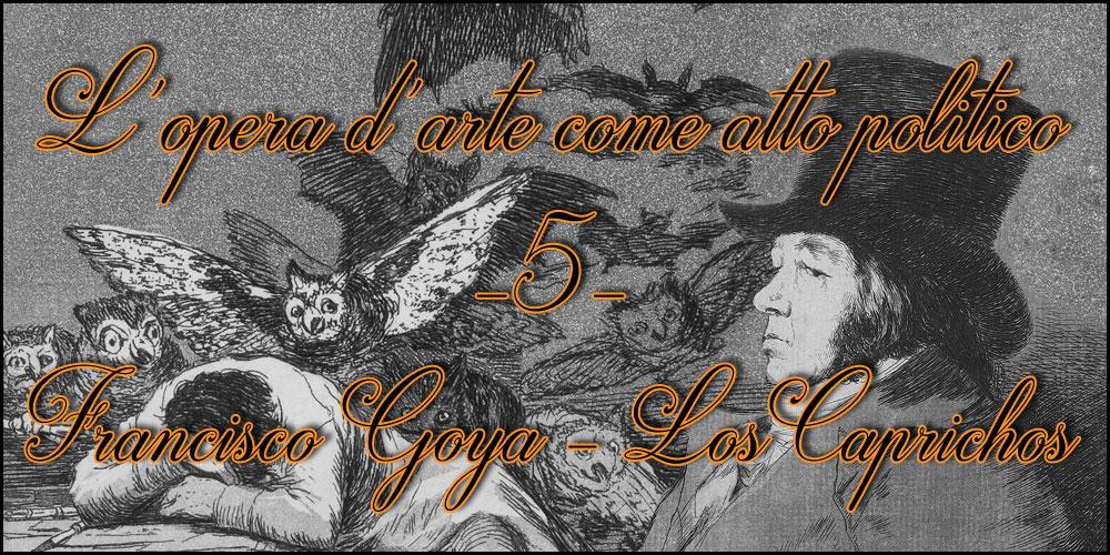L'opera d'arte come atto politico 5 - Francisco Goya - Los Caprichos