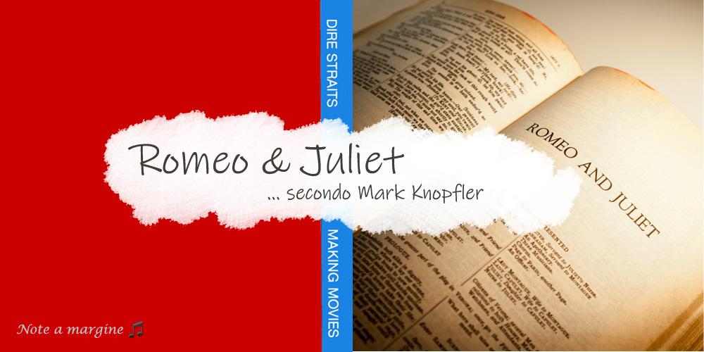 Romeo & Juliet... secondo Mark Knopfler
