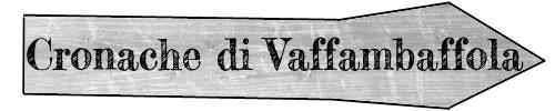 Cronache di Vaffambaffola