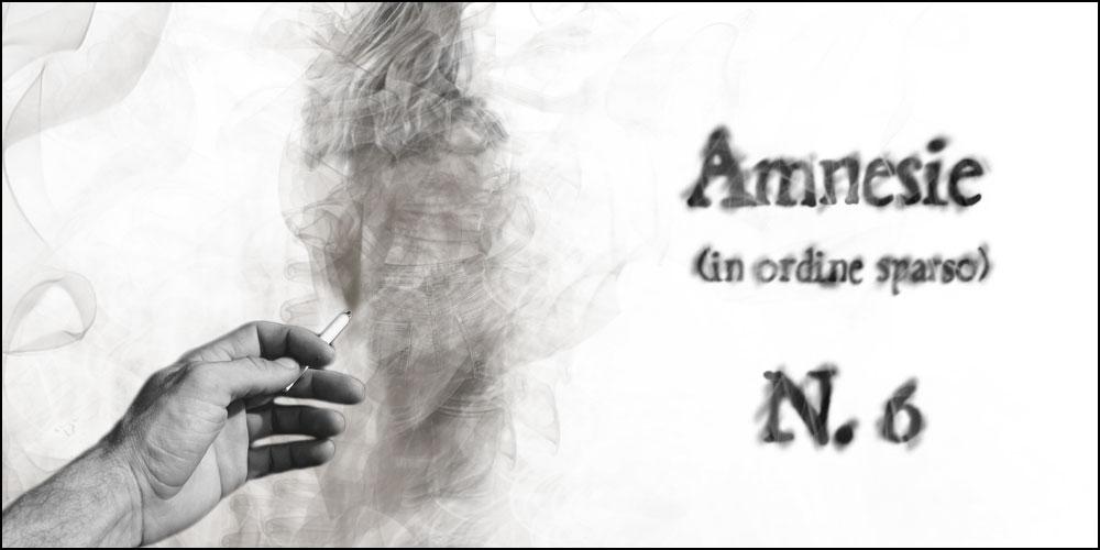 Amnesie (in ordine sparso) N.6